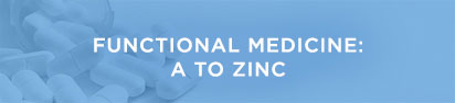 Functional Medicine: A to Zinc